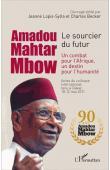LOPIS-SYLLA Jeanne, BECKER Charles (éditeurs) - Amadou Mahtar MBow, le sourcier du futur. Un combat pour l'Afrique, un destin pour l'humanité. Actes du Colloque international tenu à Dakar 10-12 mai  2011