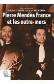 TURPIN Frédéric, FREMEAUX Jacques (sous la direction de) - Pierre Mendès France et les Outre-Mers