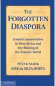 HORTA José da Silva, MARK Peter - The Forgotten Diaspora: Jewish Communities in West Africa and the Making of the Atlantic World
