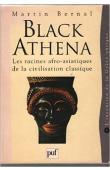 BERNAL Martin - Black Athena, Les racines afro-asiatiques de la civilisation classique. Volume 1 : L'invention de la Grèce antique