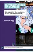 CERIANA MAYNERI Andrea (sous la direction de) -  Entre errances et silences. Ethnographier des souffrances et des violences ordinaires