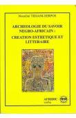 TIDJANI-SERPOS Nouréini - Archéologie du savoir négro-africain : création esthétique et littéraire