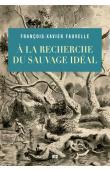 FAUVELLE François-Xavier - A la recherche du sauvage idéal