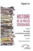 SENE Diegane - Histoire de la presse sénégalaise. Tome 1: Des origines à la Seconde Guerre mondiale (1856-1945). Volume 1