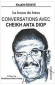 NDIAYE Khadim - Conversations avec Cheikh Anta Diop: La leçon du lotus