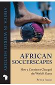 ALEGI Peter - African Soccerscapes: How a Continent Changed the World's Game