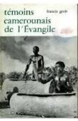 GROB Francis - Témoins camerounais de l'Évangile. Les origines de l'Eglise Evangélique