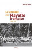 IDRISS Mamaye - Le combat pour Mayotte française (1958-1976)