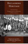 DE JONG Ferdinand, ROWLANDS Michael (éditeurs) - Reclaiming Heritage. Alternative Imaginaries of Memory in West Africa