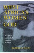 BAUM Robert Martin - West Africa's Women of God. Alinesitoué and the Diola Prophetic Tradition