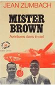 ZUMBACH Jean - Mister Brown. aventures dans le ciel