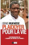 """MUKWEGE Denis - Plaidoyer pour la vie. L'autobiographie de """"l'homme qui répare les femmes"""""""