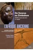 FAUVELLE François-Xavier (sous la direction de) - L'Afrique ancienne, de l'Acacus au Zimbabwe. 20 000 avant notre ère - XVIIe siècle