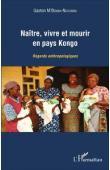M'BEMBA-NDOUMBA Gaston - Naître et vivre en pays Kongo. Regards anthropologiques