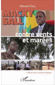 FALL Alioune - Macky Sall, contre vents et marées