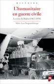 DESGRANDCHAMPS Marie-Luce - L'humanitaire en guerre civile. La crise du Biafra (1967-1970)