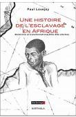 LOVEJOY Paul Ellsworth - Une histoire de l'esclavage en Afrique. Mutations et transformations (XIVe-XXe siècles)