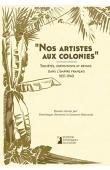 JARRASSE Dominique, HOUSSAIS Laurent (essais réunis par) -  Nos artistes aux colonies. Sociétés, expositions et revues dans l'Empire français 1851-1940