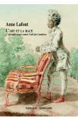 LAFONT Anne - L'art et la race – L'Africain (tout) contre l'œil des Lumières