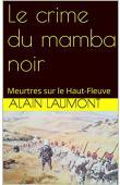 LAUMONT Alain - Le crime du mamba noir: Meurtres sur le Haut-Fleuve