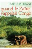 KESTERGAT Jean - Quand le Zaïre s'appelait Congo