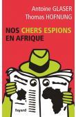 GLASER Antoine, HOFNUNG Thomas - Nos chers espions en Afrique