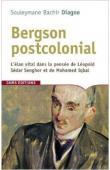 DIAGNE Souleymane Bachir - Bergson postcolonial : L'élan vital dans la pensée de Léopold Sédar Senghor et de Mohamed Iqbal