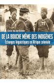 VAN Den AVENNE Cécile - De la bouche même des indigènes. Echanges linguistiques en Afrique coloniale