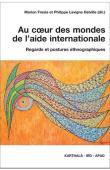 FRESIA Marion, LAVIGNE DELVILLE Philippe (sous la direction de) - Au coeur des mondes de l'aide internationale. Regards et postures ethnographiques