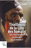 JOLLY Laurent - Tirailleurs de la Côte des Somalis : Des mercenaires au service de la France ?