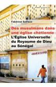 SAMSON Fabienne - Des musulmans dans une église chrétienne. L'Eglise Universelle du Royaume de Dieu au Sénégal