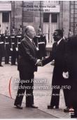 BAT Jean-Pierre, FORCADE Olivier, MARY Sylvain (sous la direction de) -Jacques Foccart : archives ouvertes (1958-1974). La politique, l'Afrique et le monde