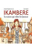 DESGREES DU LOÛ Annabel, DUPONT Jano (Illustrations) - Ikambere. La maison qui relève les femmes