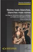 MODESTINE Yasmine - Noires mais blanches, blanches mais noires. Les figures féminines noires ou métisses au théâtre de Cléopâtre à Ourika