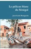 BOURGOUIN Jean-Louis - Le pélican blanc du Sénégal