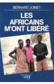 JOINET Bernard - Les Africains m'ont libéré
