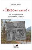 """DAVID Philippe - """"Timbo est morte !"""" : Vie, mort et mémoire (Fouta-Dialo, Guinée)"""