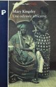 KINGSLEY Mary Henrietta - Une odyssée africaine. Une exploratrice victorienne chez les mangeurs d'hommes (1893-1895)