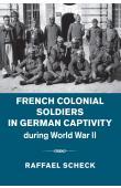 SCHECK Raffael - French Colonial Soldiers in German Captivity during World War II