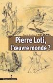 DANIEL Yvan, BRION Charles (sous la direction de) - Pierre Loti, l'œuvre monde ?