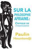 HOUNTONDJI Paulin J. - Sur la philosophie africaine. Critique de l'ethnophilosophie