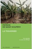 SAINT-EXUPERY Patrick de - La traversée. Une odyssée au cœur de l'Afrique