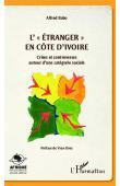 """BABO Alfred - L'""""étranger"""" en Côte d'Ivoire : crises et controverses autour d'une catégorie sociale."""