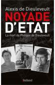 DIEULEVEULT Alexis de - Noyade d'Etat : La mort de Philippe de Dieuleveult