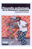TATI LOUTARD Jean-Baptiste, MAKITA Philippe - Nouvelle Anthologie de la littérature congolaise. Textes (1977-2003) et histoire (1953-2003)