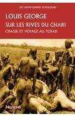 GEORGE Louis - Sur les rives du Chari. Chasses et voyage au Tchad