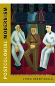 CHIKA OKEKE-AGULU - Postcolonial Modernism: Art and Decolonization in Twentieth-Century Nigeria