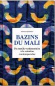 GERIMONT Patricia - Bazins du Mali. Du textile vestimentaire à la création contemporaine.