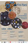 GERIMONT Patricia, VEIRMAN Anja - Fini Fani. Une conversation autour des savoir-faire textiles au Mali. In dialoog met textiele maakprocessen in Mali. (Affiche annonçant l'exposition)