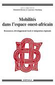 BOESEN Elisabeth, MARFAING Laurence (sous la direction de) - Mobilités dans l'espace ouest-africain. Ressources, développement local et intégration régionale